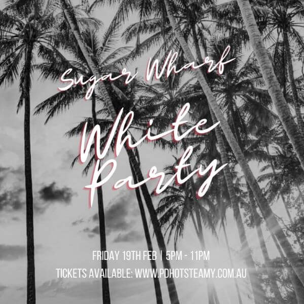 Sugar Wharf WHITE PARTY – Port Douglas Hot & Steamy Festival 2021