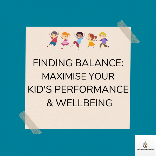 Maximising your Kid's Performance and Wellbeing