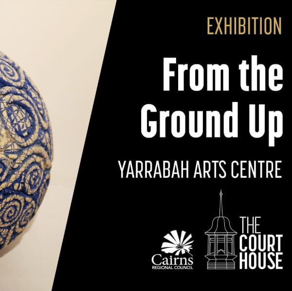 From the Ground Up by Yarrabah Arts Centre | Exhibition